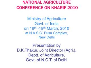 NATIONAL AGRICULTURE  CONFERENCE ON KHARIF 2010  Ministry of Agriculture Govt. of India on 18th -19th March, 2010 at N.A