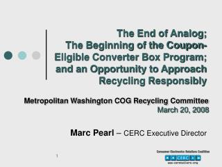 The End of Analog;  The Beginning of the Coupon-Eligible Converter Box Program; and an Opportunity to Approach Recycling