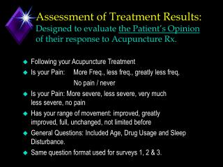 Assessment of Treatment Results: Designed to evaluate the Patient s Opinion of their response to Acupuncture Rx.