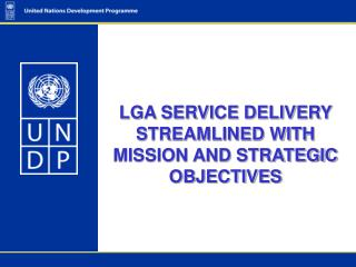 LGA SERVICE DELIVERY STREAMLINED WITH MISSION AND STRATEGIC OBJECTIVES