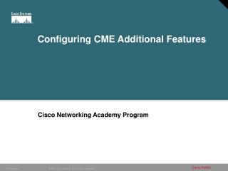 Configuring CME Additional Features