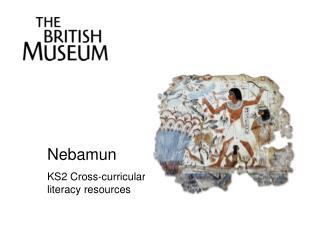 Nebamun KS2 Cross-curricular literacy resources