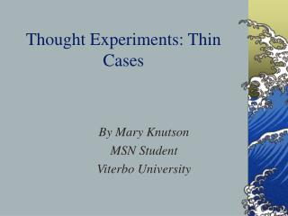 Thought Experiments: Thin Cases