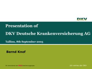 Presentation of   DKV Deutsche Krankenversicherung AG  Tallinn, 8th September 2005