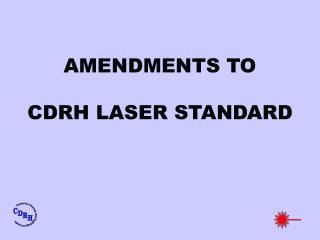 AMENDMENTS TO  CDRH LASER STANDARD