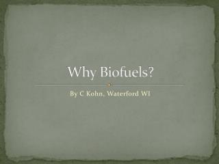 Why Biofuels