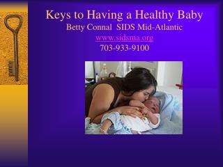Keys to Having a Healthy Baby Betty Connal  SIDS Mid-Atlantic sidsma 703-933-9100