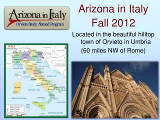 Arizona in Italy  Fall 2012 Located in the beautiful hilltop town of Orvieto in Umbria 60 miles NW of Rome