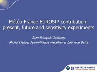 M t o-France EUROSIP contribution: present, future and sensitivity experiments