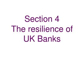 Section 4 The resilience of UK Banks