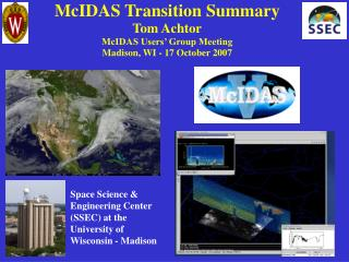 McIDAS Transition Summary Tom Achtor McIDAS Users  Group Meeting Madison, WI - 17 October 2007