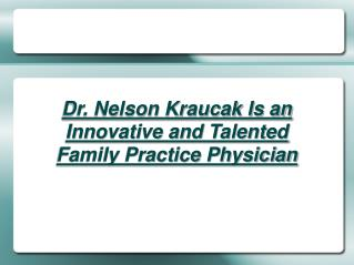 Nelson Kraucak - Talented Family Practice Physician