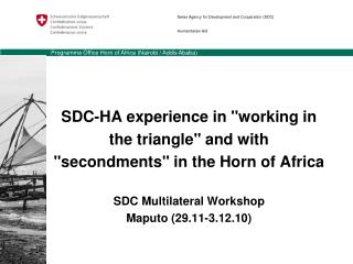 SDC-HA experience in working in the triangle and with secondments in the Horn of Africa  SDC Multilateral Workshop  Mapu