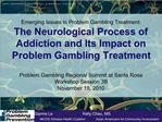 Emerging Issues in Problem Gambling Treatment: The Neurological Process of Addiction and Its Impact on Problem Gambling