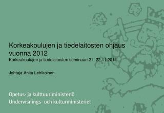 Korkeakoulujen ja tiedelaitosten ohjaus  vuonna 2012 Korkeakoulujen ja tiedelaitosten seminaari 21.-22.11.2011  Johtaja