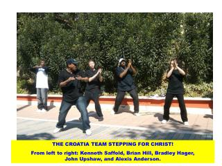 THE CROATIA TEAM STEPPING FOR CHRIST From left to right: Kenneth Saffold, Brian Hill, Bradley Hager,