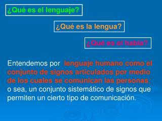 Entendemos por  lenguaje humano como el conjunto de signos articulados por medio de los cuales se comunican las personas