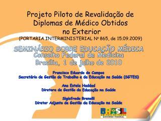 Projeto Piloto de Revalida  o de Diplomas de M dico Obtidos  no Exterior PORTARIA INTERMINISTERIAL No 865, de 15.09.2009
