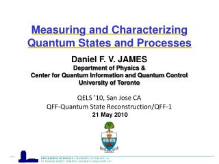 Daniel F. V. JAMES Department of Physics  Center for Quantum Information and Quantum Control University of Toronto  QELS