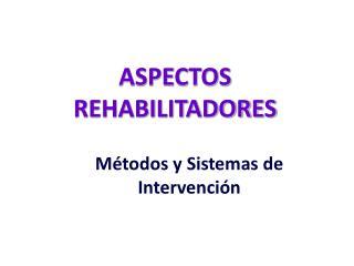 ASPECTOS REHABILITADORES
