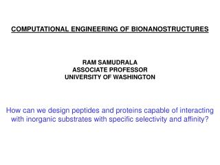 COMPUTATIONAL ENGINEERING OF BIONANOSTRUCTURES    RAM SAMUDRALA ASSOCIATE PROFESSOR UNIVERSITY OF WASHINGTON    How can