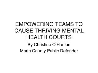EMPOWERING TEAMS TO CAUSE THRIVING MENTAL HEALTH COURTS