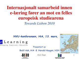 Internasjonalt samarbeid innen e-l ring f rer an mot en felles europeisk studiearena Towards Lisbon 2010    NVU-konferan