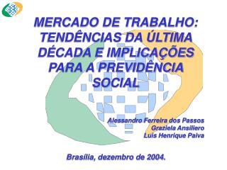MERCADO DE TRABALHO: TEND NCIAS DA  LTIMA D CADA E IMPLICA  ES PARA A PREVID NCIA SOCIAL  Alessandro Ferreira dos Passos