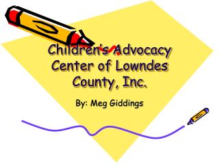 Children s Advocacy Center of Lowndes County, Inc.