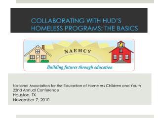 Collaborating with HUD s Homeless Programs: The basics