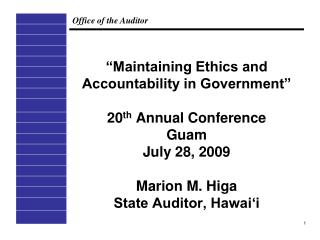 Maintaining Ethics and Accountability in Government   20th Annual Conference Guam July 28, 2009  Marion M. Higa State A