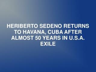 HERIBERTO SEDENO RETURNS TO HAVANA, CUBA AFTER ALMOST 50 YEA