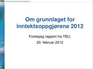 Om grunnlaget for inntektsoppgj rene 2012