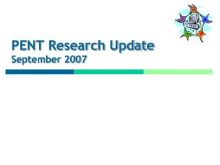 PENT Research Update September 2007