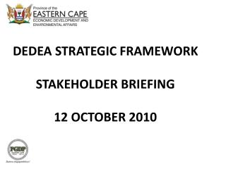 DEDEA STRATEGIC FRAMEWORK   STAKEHOLDER BRIEFING  12 OCTOBER 2010