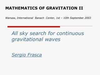 MATHEMATICS OF GRAVITATION II  Warsaw, International  Banach  Center, 1st   10th September 2003