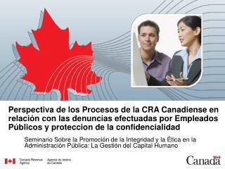 Perspectiva de los Procesos de la CRA Canadiense en relaci n con las denuncias efectuadas por Empleados P blicos y prote