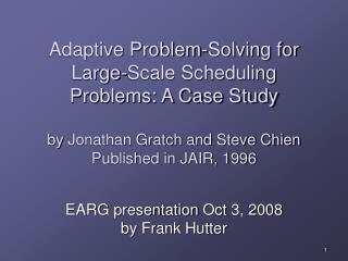 Adaptive Problem-Solving for Large-Scale Scheduling Problems: A Case Study  by Jonathan Gratch and Steve Chien Published