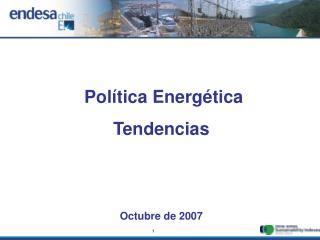 Pol tica Energ tica  Tendencias   Octubre de 2007