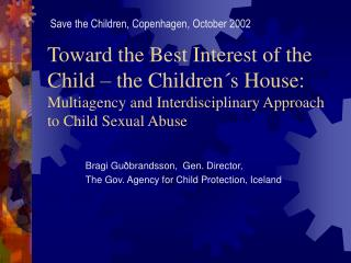 Toward the Best Interest of the Child   the Children s House:  Multiagency and Interdisciplinary Approach to Child Sexua