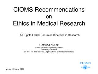 CIOMS Recommendations  on Ethics in Medical Research    The Eighth Global Forum on Bioethics in Research   Gottfried Kre