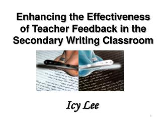Enhancing the Effectiveness of Teacher Feedback in the Secondary Writing Classroom