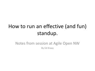 How to run an effective and fun standup.