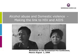 Alcohol abuse and Domestic violence  - Making the link to HIV and AIDS