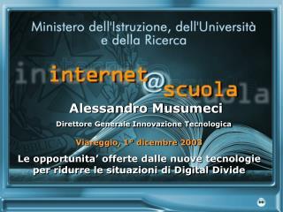 Viareggio, 1  dicembre 2003 Le opportunita  offerte dalle nuove tecnologie per ridurre le situazioni di Digital Divide
