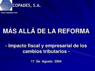 M S ALL  DE LA REFORMA  - Impacto fiscal y empresarial de los            cambios tributarios -  17  De  Agosto  2004