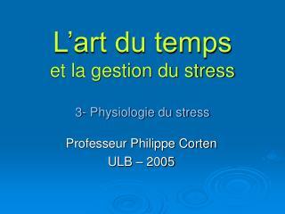 L art du temps  et la gestion du stress  3- Physiologie du stress