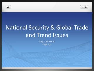 National Security  Global Trade and Trend Issues