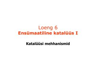 Loeng 6 Ens maatiline katal  s I