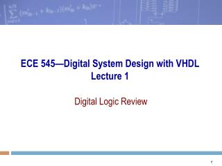 ECE 545 Digital System Design with VHDL Lecture 1